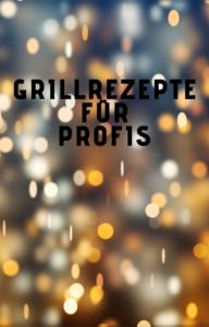 Grillrezepte für Profis
